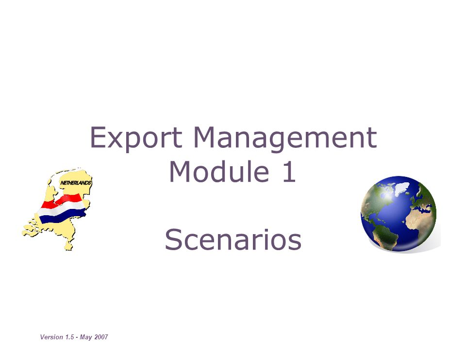 Version 1.5 - May 2007 Export Management Module 1 Scenarios