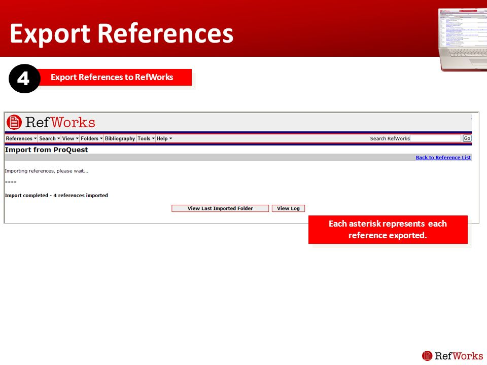 Export References Export References to RefWorks 4 Each asterisk represents each reference exported.