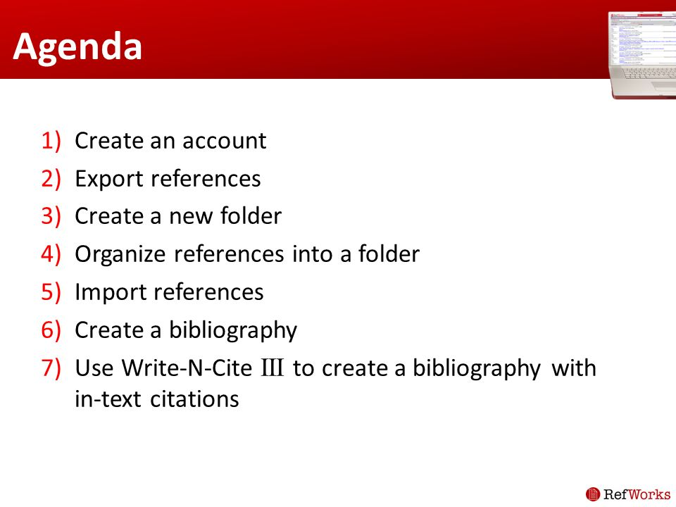 Agenda 1)Create an account 2)Export references 3)Create a new folder 4)Organize references into a folder 5)Import references 6)Create a bibliography 7)Use Write-N-Cite III to create a bibliography with in-text citations