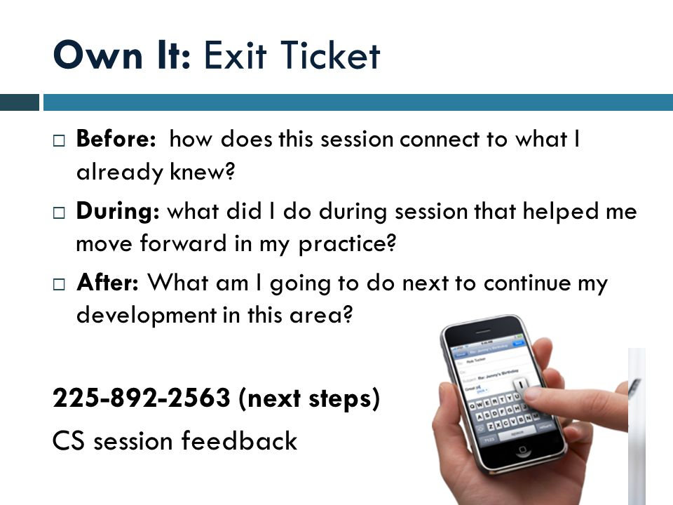 Own It: Exit Ticket Before: how does this session connect to what I already knew.