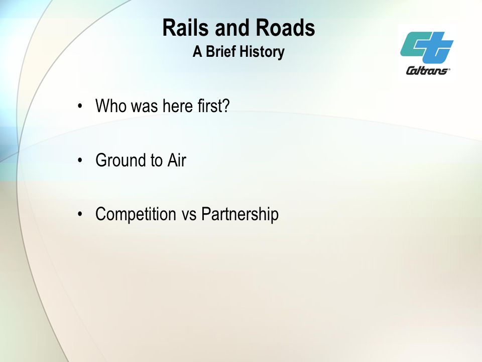 Rails and Roads A Brief History Who was here first Ground to Air Competition vs Partnership