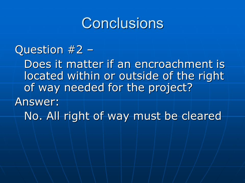 Conclusions Question #2 – Does it matter if an encroachment is located within or outside of the right of way needed for the project.