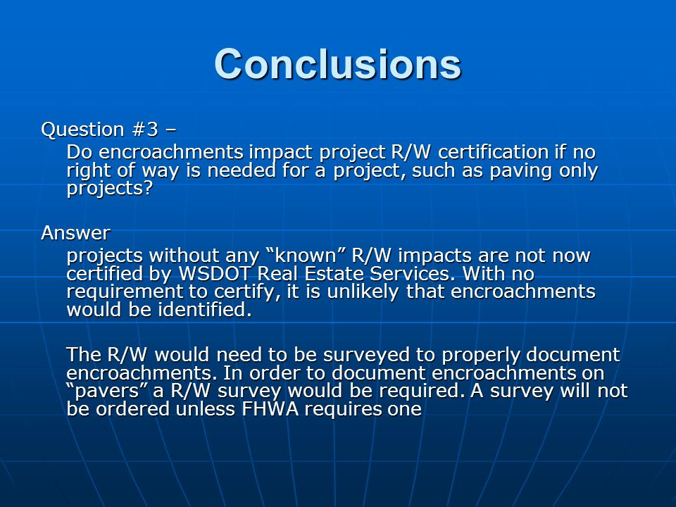Conclusions Question #3 – Do encroachments impact project R/W certification if no right of way is needed for a project, such as paving only projects.