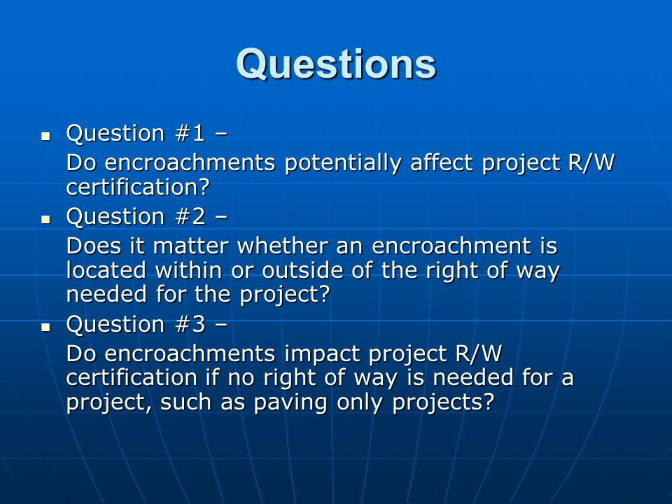 Questions Question #1 – Question #1 – Do encroachments potentially affect project R/W certification.