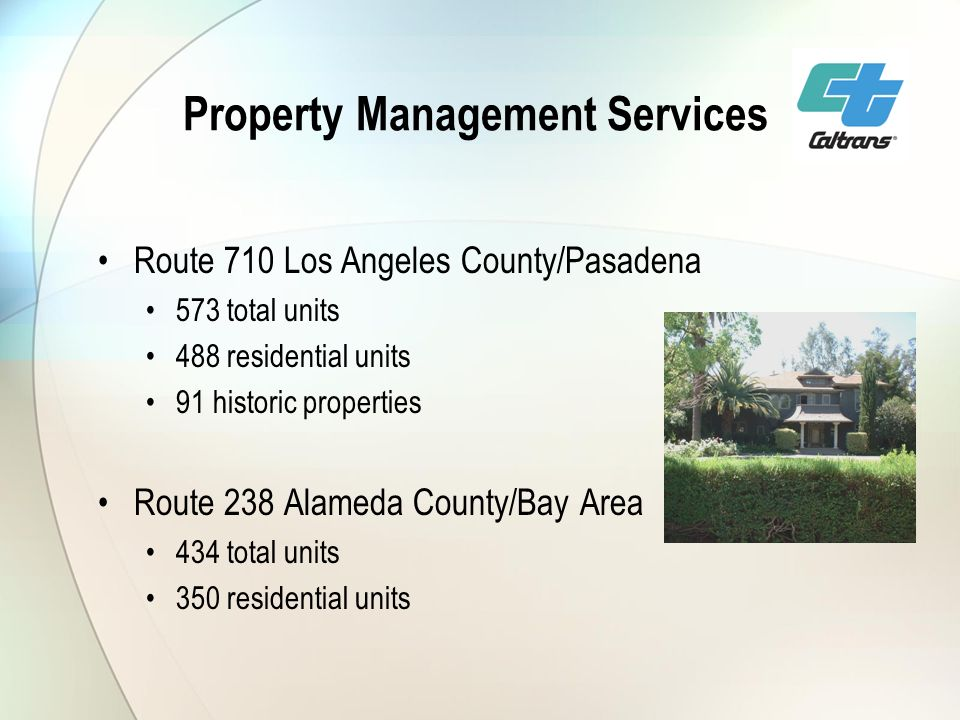 Property Management Services Route 710 Los Angeles County/Pasadena 573 total units 488 residential units 91 historic properties Route 238 Alameda County/Bay Area 434 total units 350 residential units