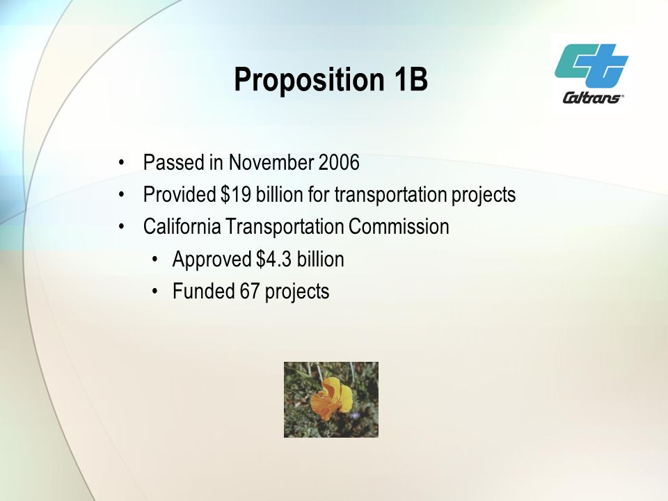 Proposition 1B Passed in November 2006 Provided $19 billion for transportation projects California Transportation Commission Approved $4.3 billion Funded 67 projects