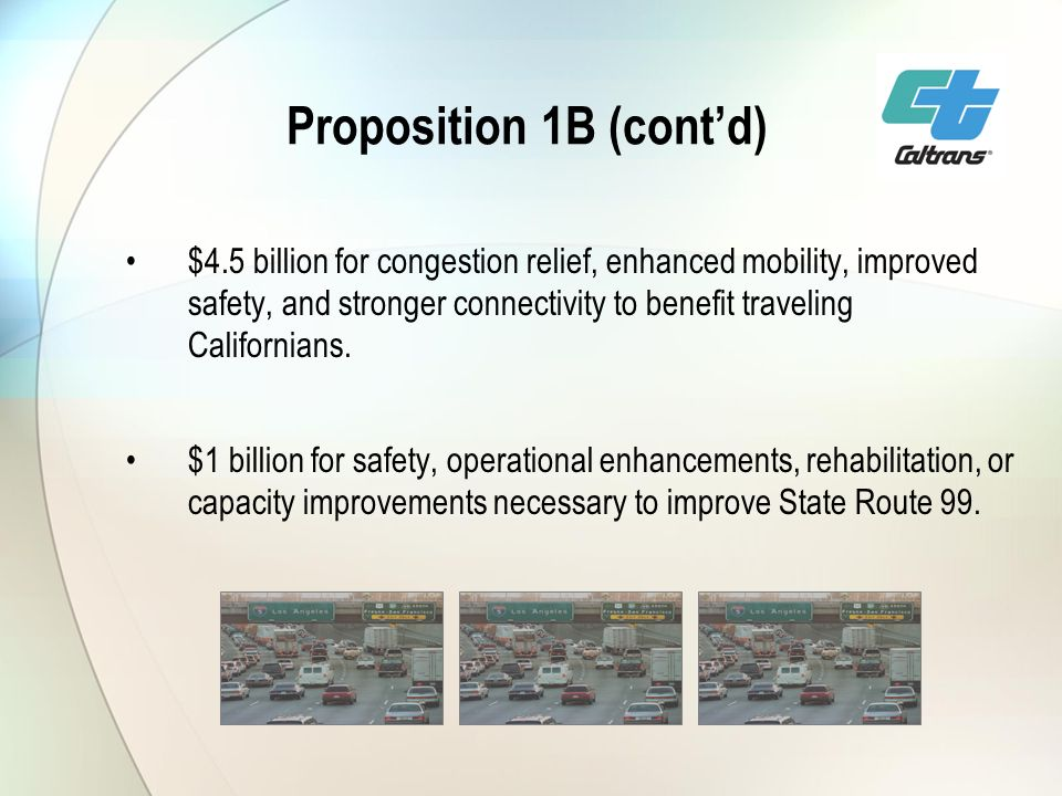 Proposition 1B (contd) $4.5 billion for congestion relief, enhanced mobility, improved safety, and stronger connectivity to benefit traveling Californians.