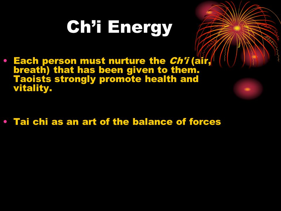 Chi Energy Each person must nurture the Ch i (air, breath) that has been given to them.