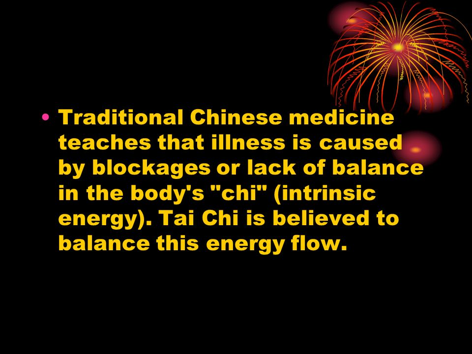 Traditional Chinese medicine teaches that illness is caused by blockages or lack of balance in the body s chi (intrinsic energy).