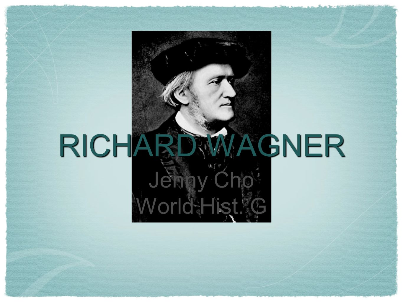 RICHARD WAGNER Jenny Cho World Hist. G
