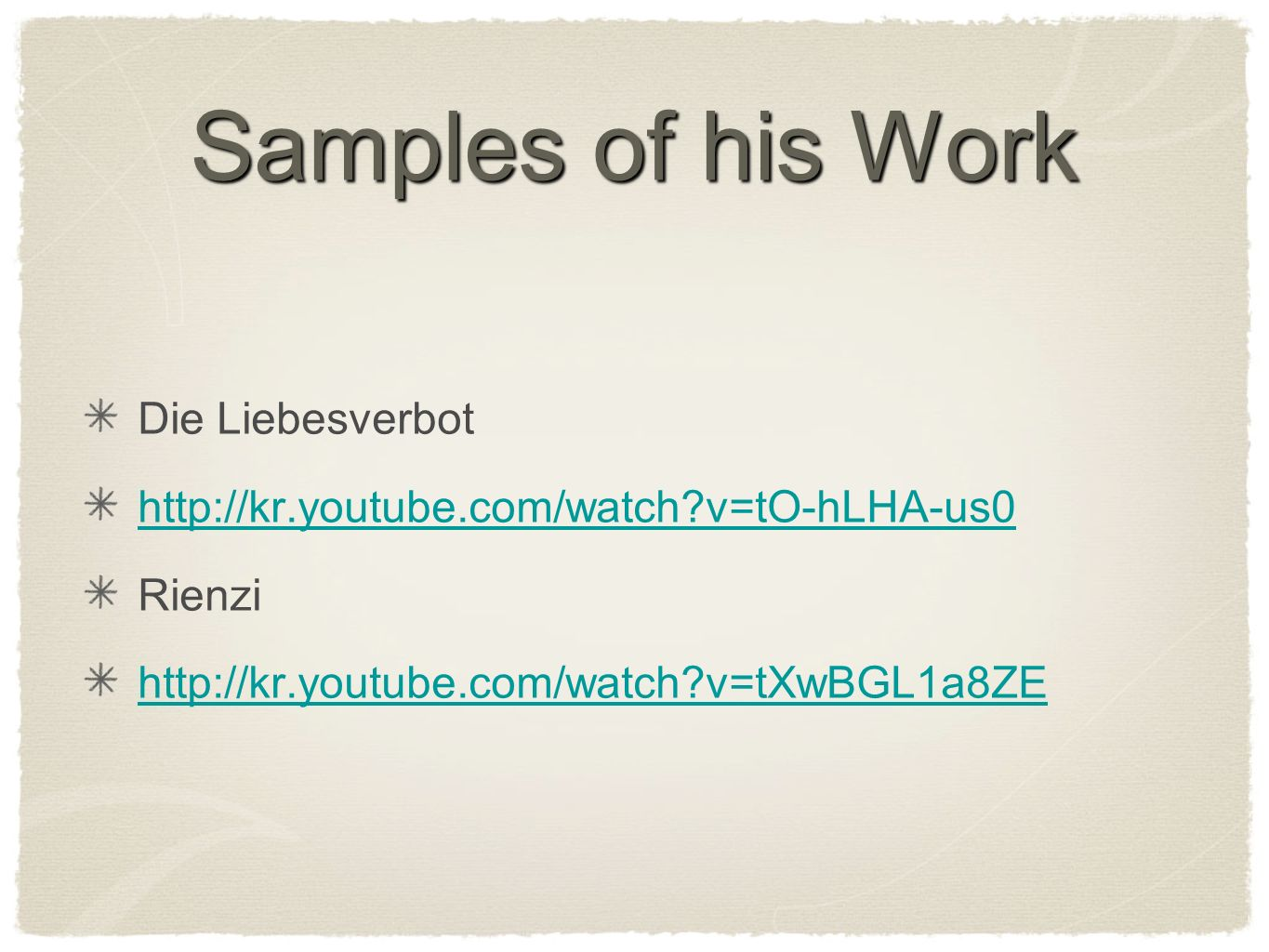 Samples of his Work Die Liebesverbot   v=tO-hLHA-us0 Rienzi   v=tXwBGL1a8ZE