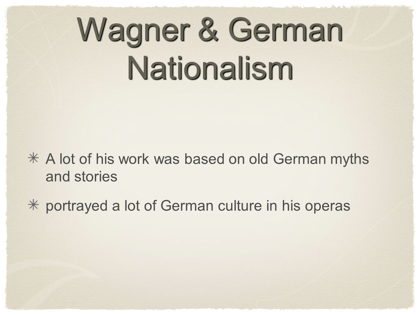 Wagner & German Nationalism A lot of his work was based on old German myths and stories portrayed a lot of German culture in his operas