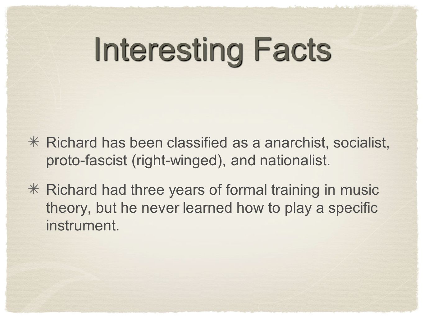 Interesting Facts Richard has been classified as a anarchist, socialist, proto-fascist (right-winged), and nationalist.