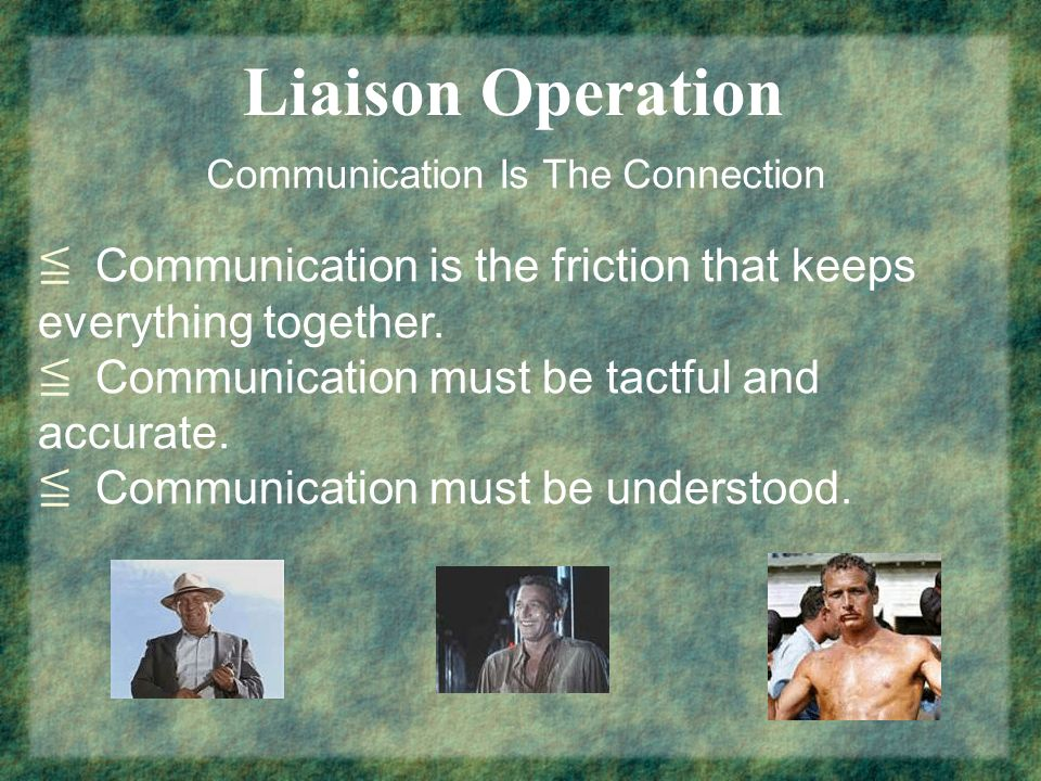 Liaison Operation Communication Is The Connection Communication is the friction that keeps everything together.