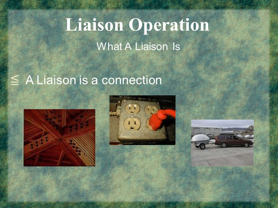 Liaison Operation What A Liaison Is A Liaison is a connection