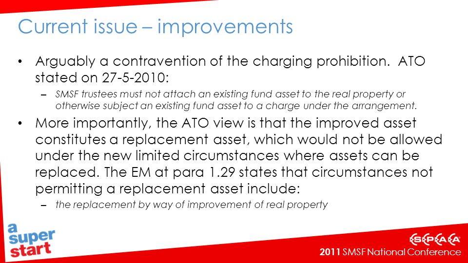 2011 SMSF National Conference Current issue – improvements Arguably a contravention of the charging prohibition.