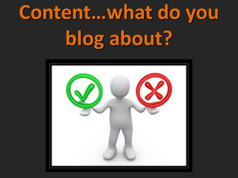 Content…what do you blog about