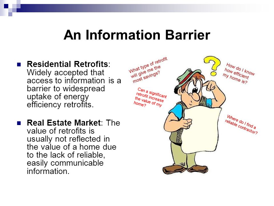 An Information Barrier Residential Retrofits: Widely accepted that access to information is a barrier to widespread uptake of energy efficiency retrofits.