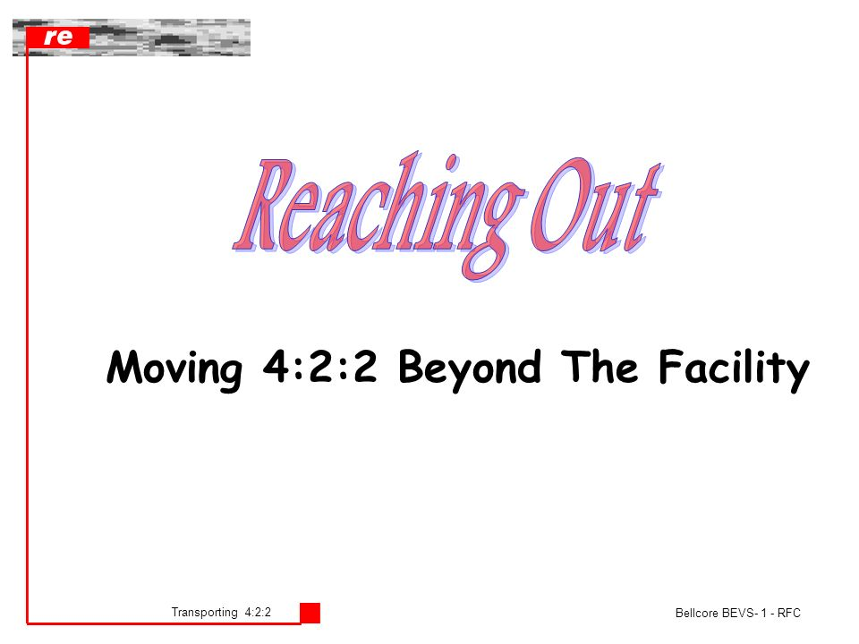 Transporting 4:2:2 Bellcore BEVS- 1 - RFC Moving 4:2:2 Beyond The Facility