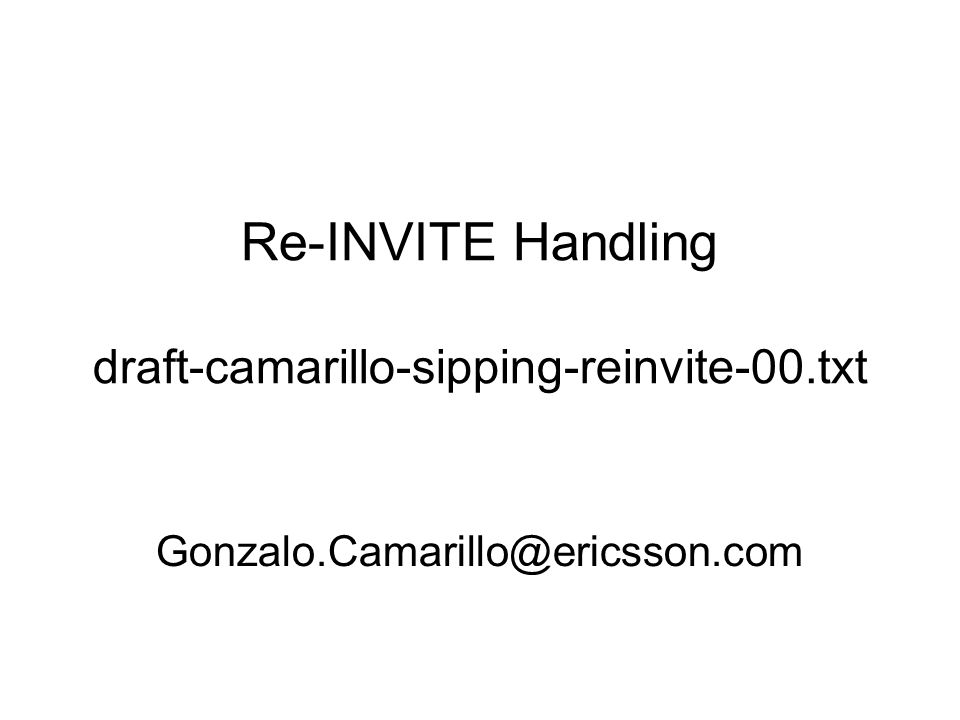 Re-INVITE Handling draft-camarillo-sipping-reinvite-00.txt