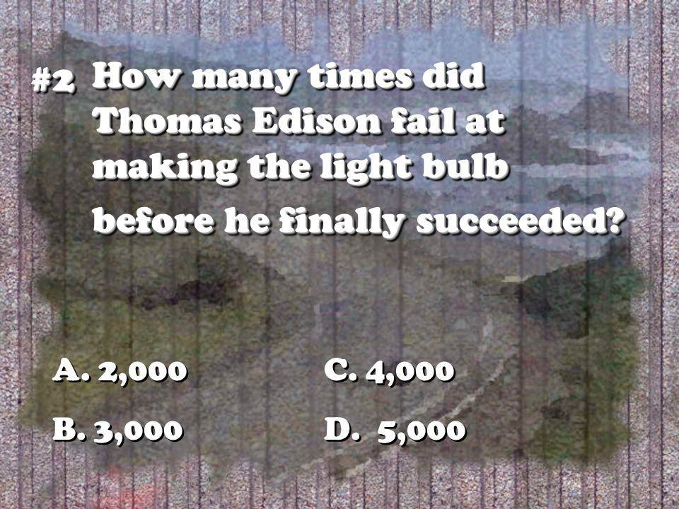 How many times did Thomas Edison fail at making the light bulb before he finally succeeded.