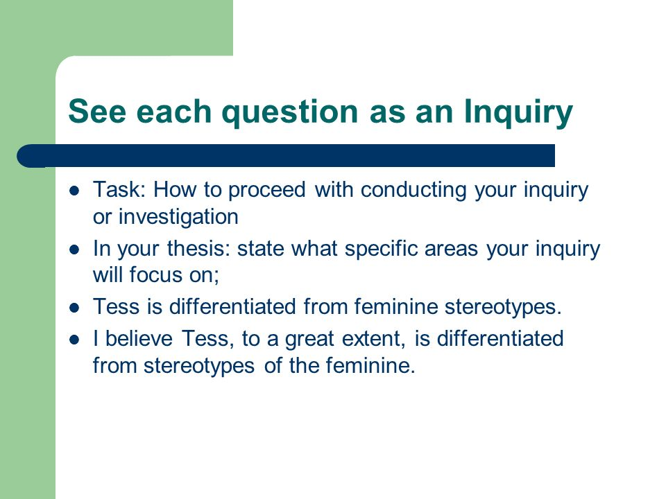 See each question as an Inquiry Task: How to proceed with conducting your inquiry or investigation In your thesis: state what specific areas your inquiry will focus on; Tess is differentiated from feminine stereotypes.