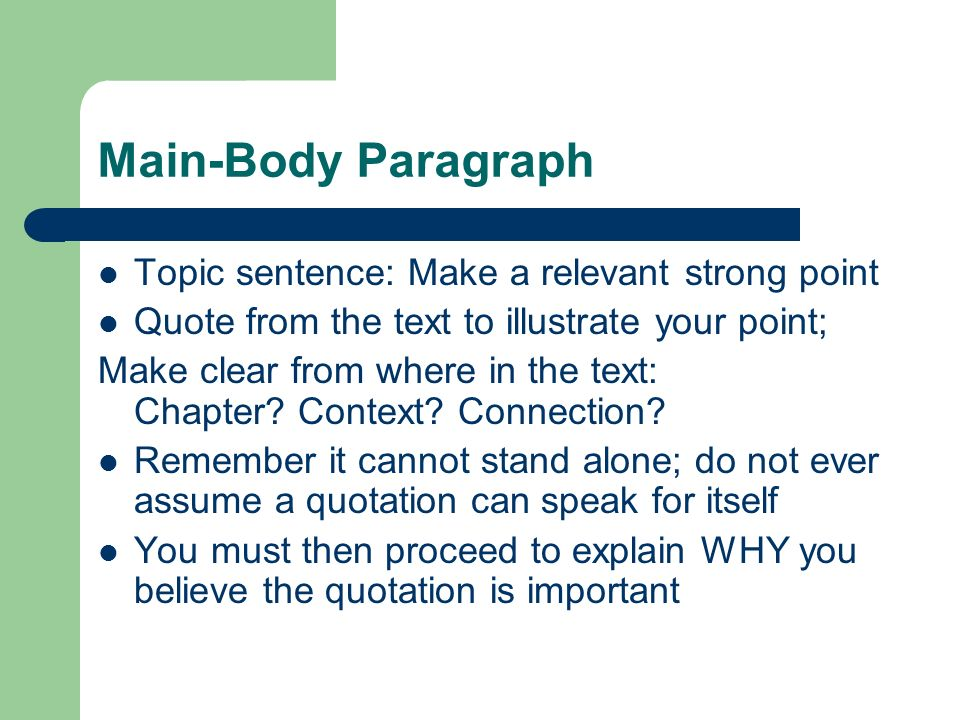Main-Body Paragraph Topic sentence: Make a relevant strong point Quote from the text to illustrate your point; Make clear from where in the text: Chapter.