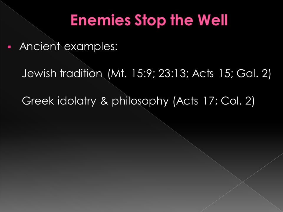 Ancient examples: Jewish tradition (Mt. 15:9; 23:13; Acts 15; Gal.