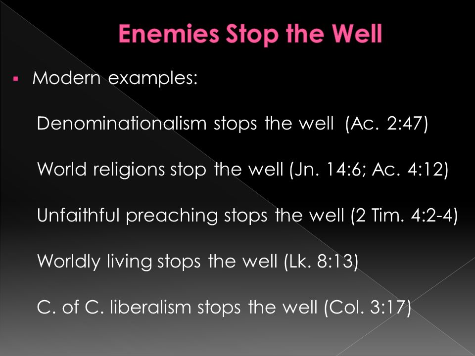 Modern examples: Denominationalism stops the well (Ac.
