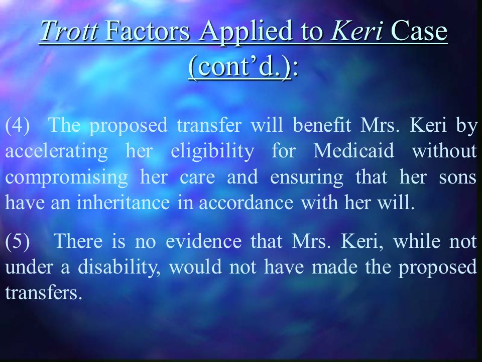 Trott Factors Applied to Keri Case (contd.): (4) The proposed transfer will benefit Mrs.
