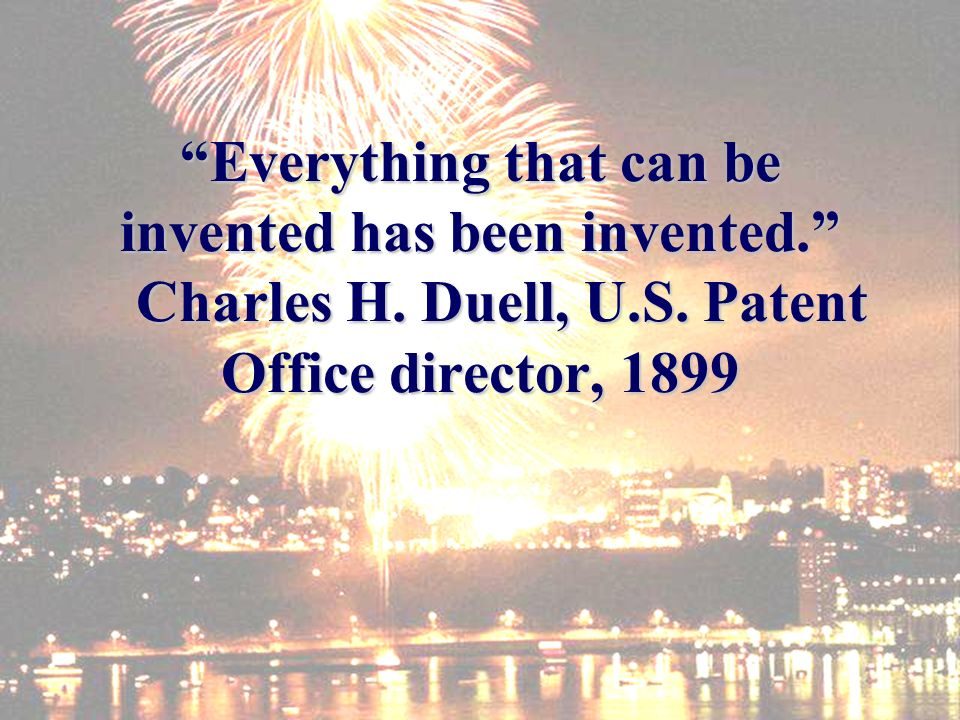 Everything that can be invented has been invented.