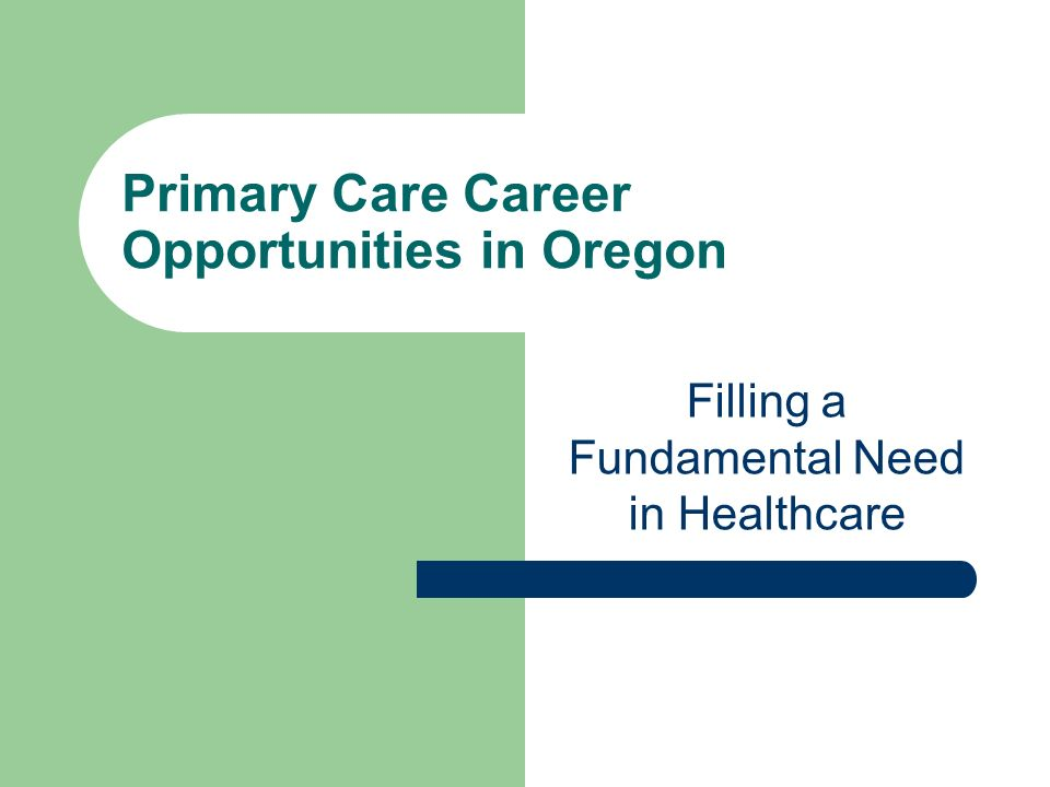 Primary Care Career Opportunities in Oregon Filling a Fundamental Need in Healthcare