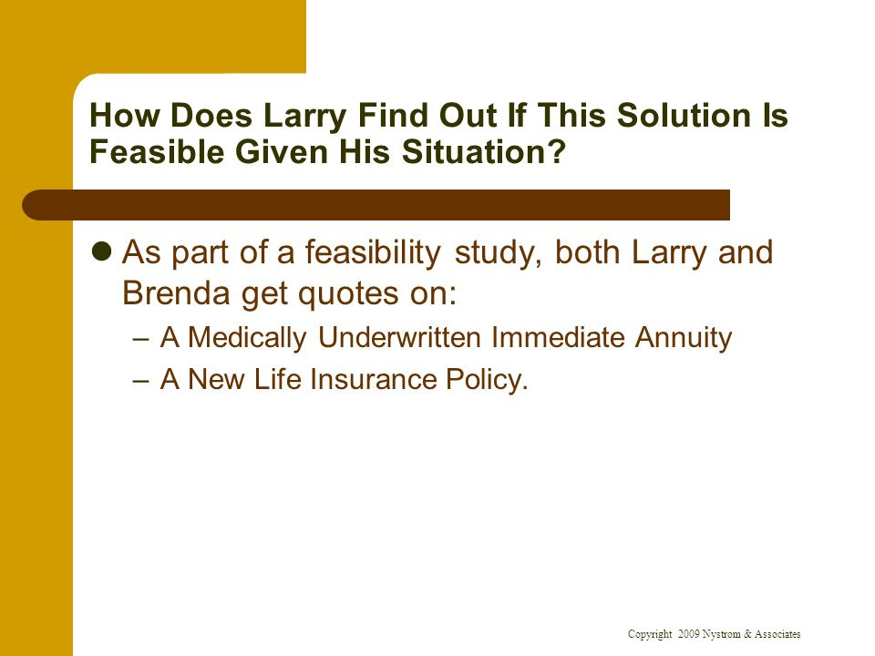 Copyright 2009 Nystrom & Associates How Does Larry Find Out If This Solution Is Feasible Given His Situation.