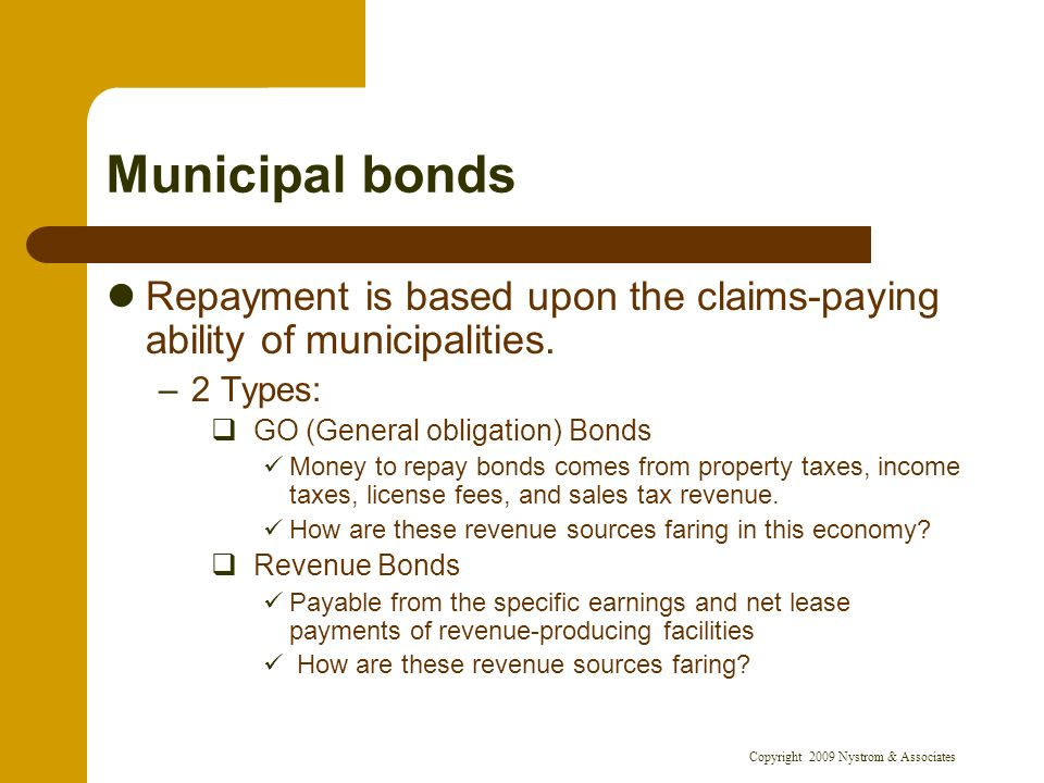 Copyright 2009 Nystrom & Associates Municipal bonds Repayment is based upon the claims-paying ability of municipalities.