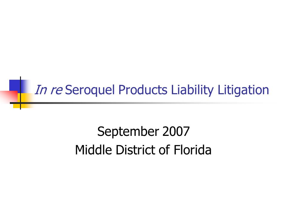 In re Seroquel Products Liability Litigation September 2007 Middle District of Florida