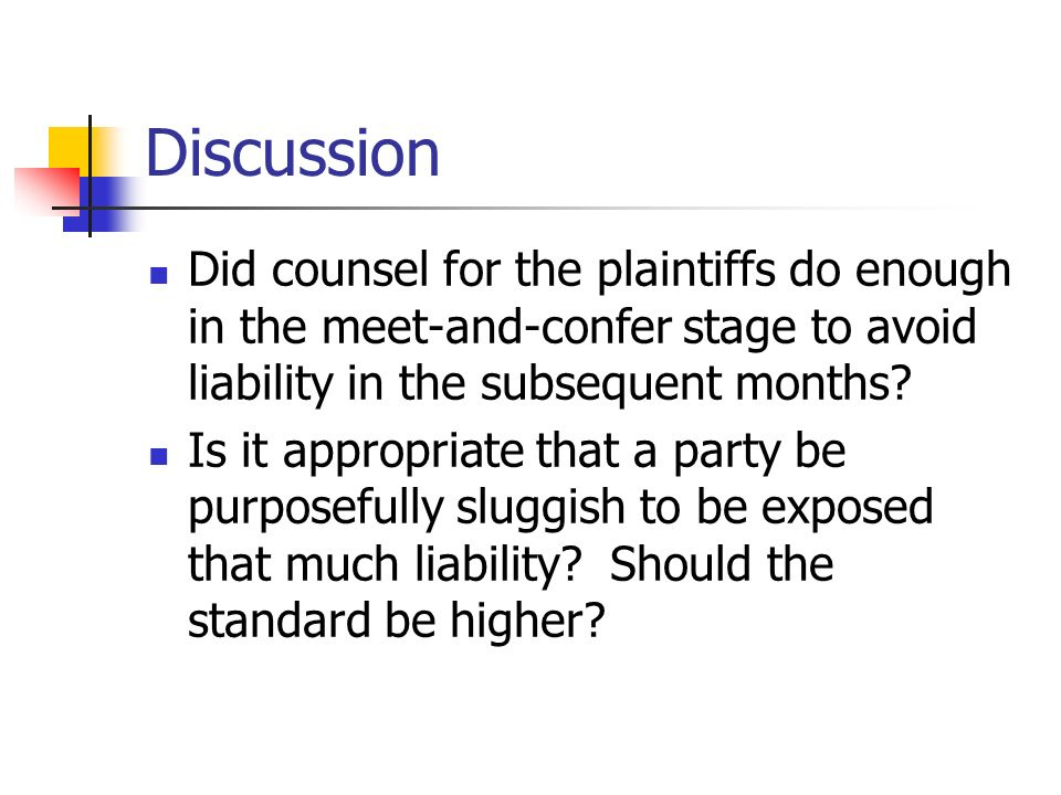 Discussion Did counsel for the plaintiffs do enough in the meet-and-confer stage to avoid liability in the subsequent months.