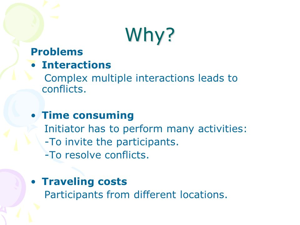 Why. Problems Interactions Complex multiple interactions leads to conflicts.