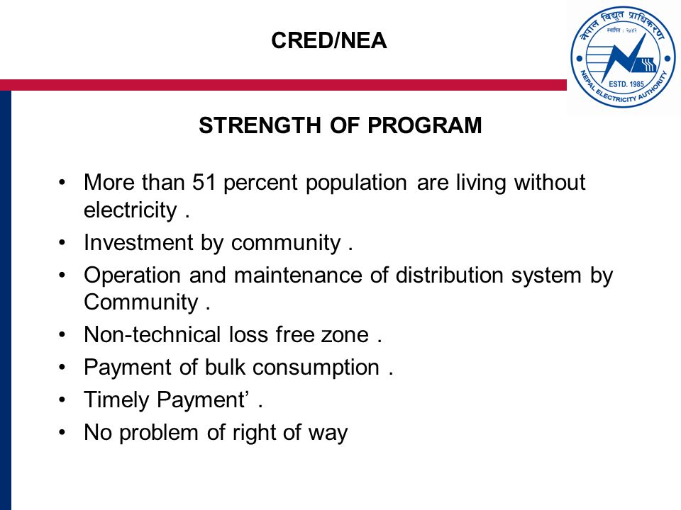 CRED/NEA STRENGTH OF PROGRAM More than 51 percent population are living without electricity.