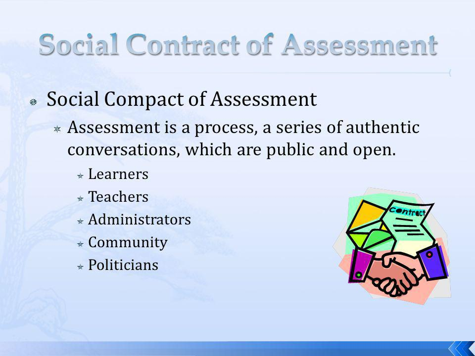 Social Compact of Assessment Assessment is a process, a series of authentic conversations, which are public and open.