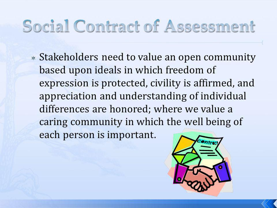 Stakeholders need to value an open community based upon ideals in which freedom of expression is protected, civility is affirmed, and appreciation and understanding of individual differences are honored; where we value a caring community in which the well being of each person is important.