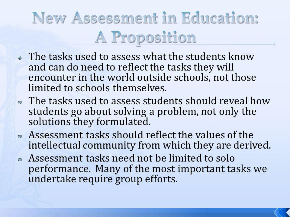 The tasks used to assess what the students know and can do need to reflect the tasks they will encounter in the world outside schools, not those limited to schools themselves.