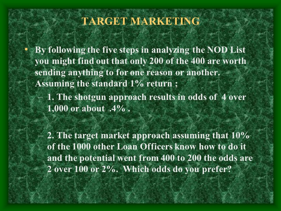 TARGET MARKETING By following the five steps in analyzing the NOD List you might find out that only 200 of the 400 are worth sending anything to for one reason or another.