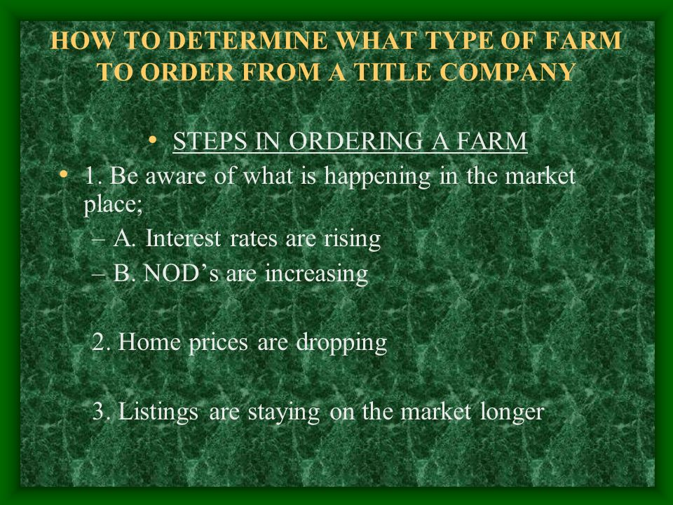 HOW TO DETERMINE WHAT TYPE OF FARM TO ORDER FROM A TITLE COMPANY STEPS IN ORDERING A FARM 1.