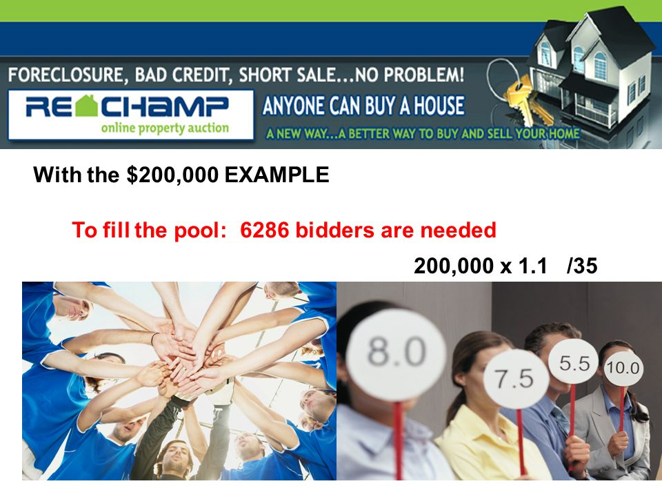 With the $200,000 EXAMPLE To fill the pool: 6286 bidders are needed 200,000 x 1.1 /35