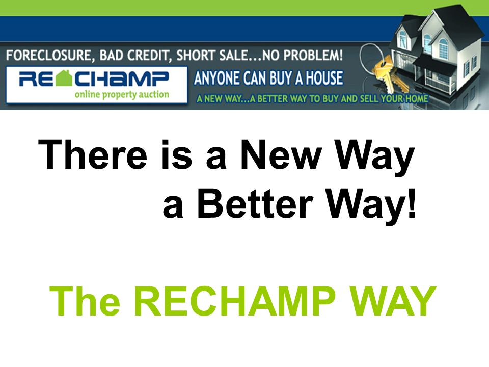 There is a New Way a Better Way! The RECHAMP WAY