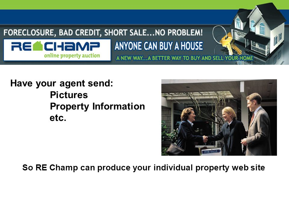 Have your agent send: Pictures Property Information etc.