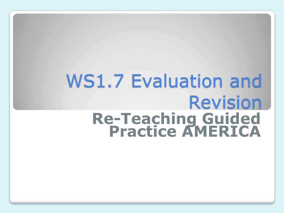 WS1.7 Evaluation and Revision Re-Teaching Guided Practice AMERICA