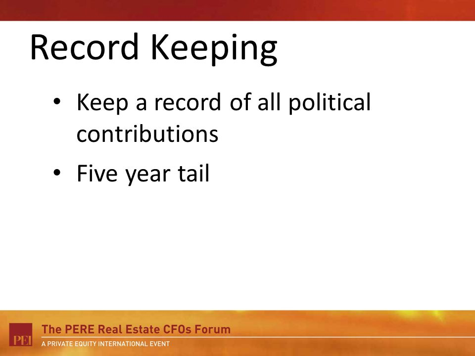 Record Keeping Keep a record of all political contributions Five year tail