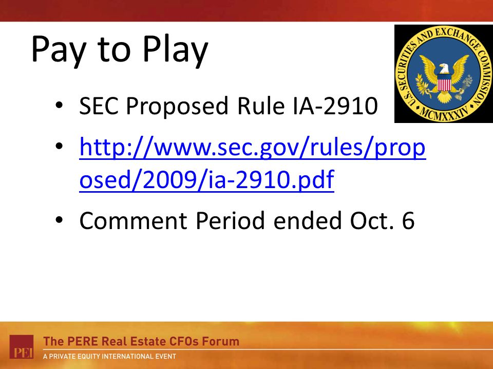 Pay to Play SEC Proposed Rule IA osed/2009/ia-2910.pdf   osed/2009/ia-2910.pdf Comment Period ended Oct.