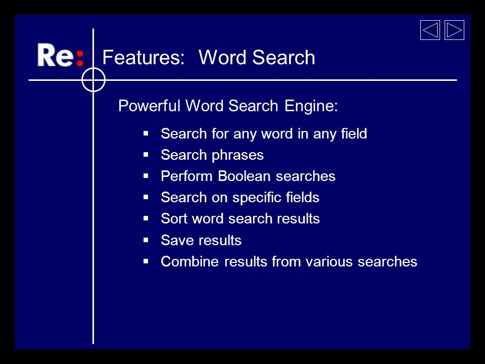 Search for any word in any field Search phrases Perform Boolean searches Search on specific fields Sort word search results Save results Combine results from various searches Features: Word Search Powerful Word Search Engine: